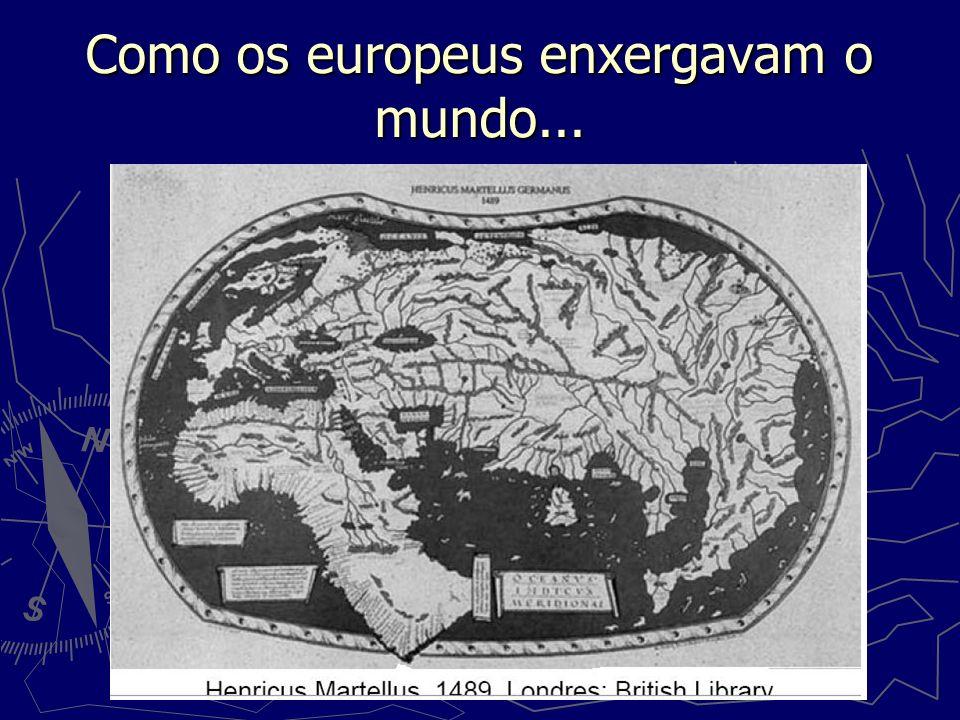 Como os europeus enxergavam o mundo...