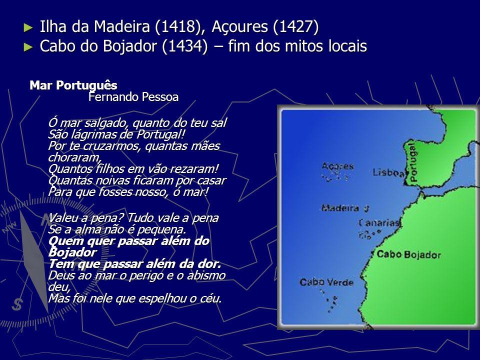 Ilha da Madeira (1418), Açoures (1427) Ilha da Madeira (1418), Açoures (1427) Cabo do Bojador (1434) – fim dos mitos locais Cabo do Bojador (1434) – f