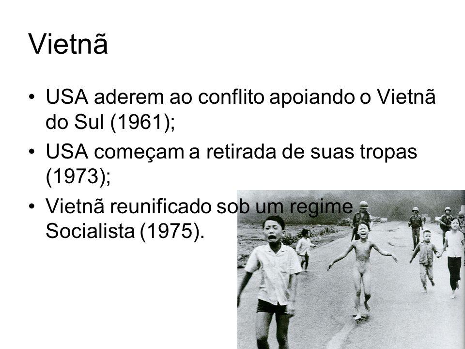 Vietnã USA aderem ao conflito apoiando o Vietnã do Sul (1961); USA começam a retirada de suas tropas (1973); Vietnã reunificado sob um regime Socialis