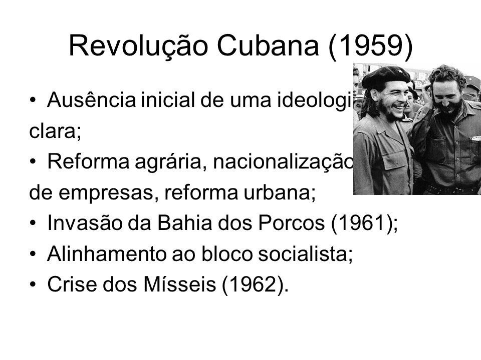 Revolução Cubana (1959) Ausência inicial de uma ideologia clara; Reforma agrária, nacionalização de empresas, reforma urbana; Invasão da Bahia dos Por