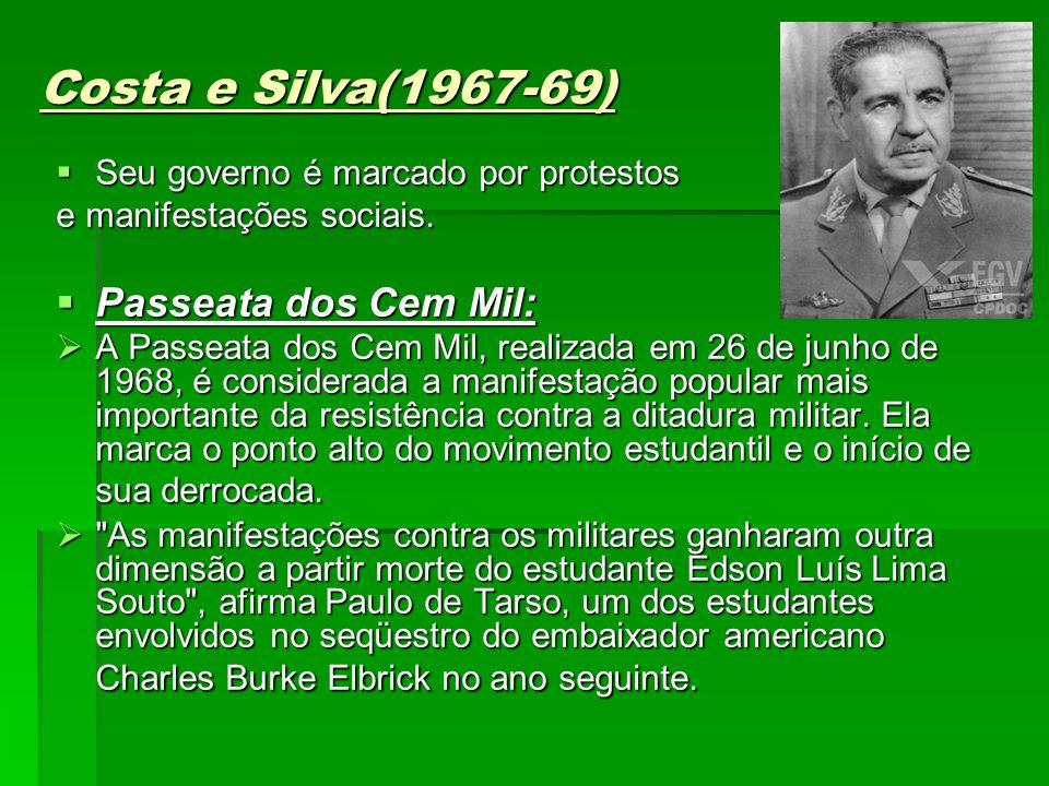 Costa e Silva(1967-69) Seu governo é marcado por protestos Seu governo é marcado por protestos e manifestações sociais. Passeata dos Cem Mil: Passeata