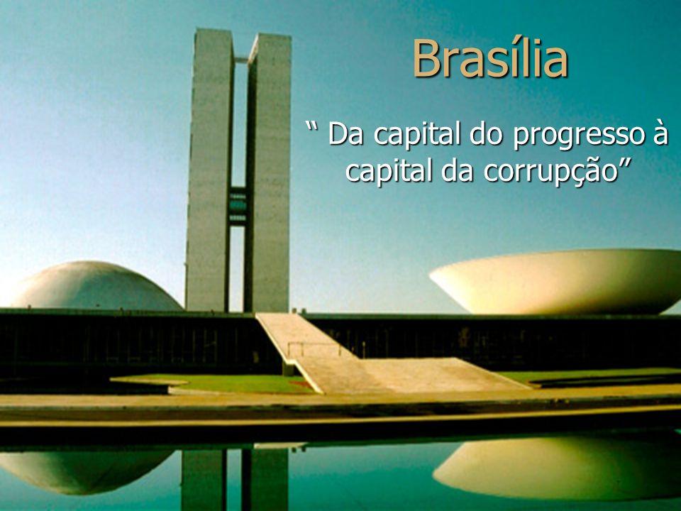 Brasília Da capital do progresso à capital da corrupção Da capital do progresso à capital da corrupção