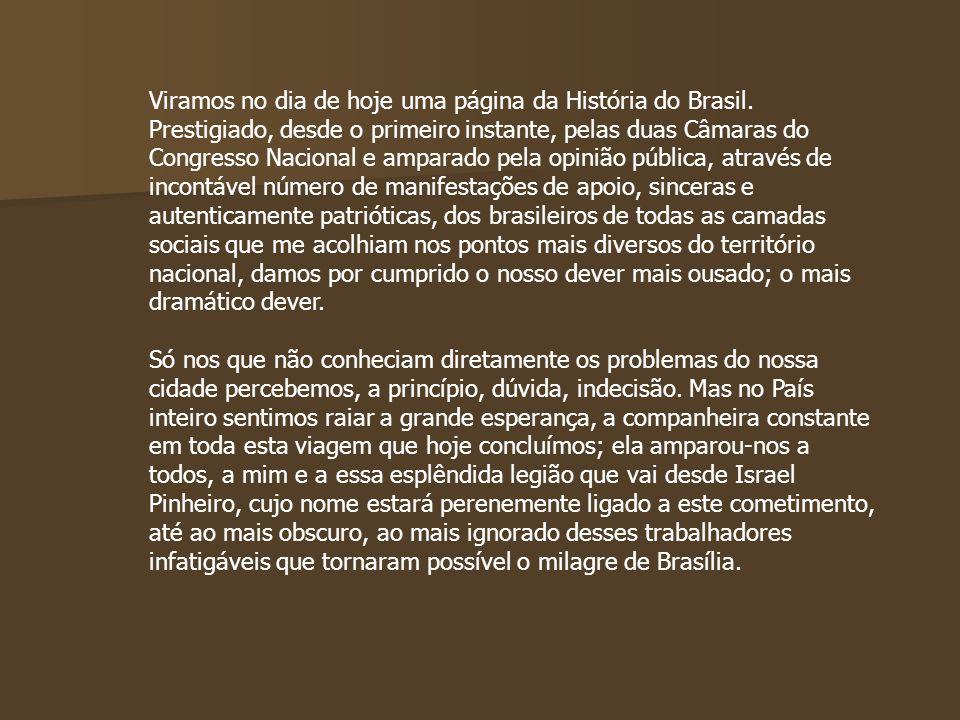 Viramos no dia de hoje uma página da História do Brasil. Prestigiado, desde o primeiro instante, pelas duas Câmaras do Congresso Nacional e amparado p