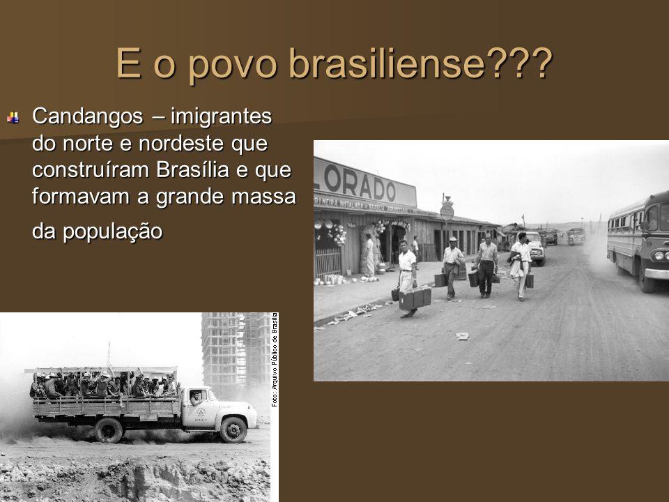 E o povo brasiliense??? Candangos – imigrantes do norte e nordeste que construíram Brasília e que formavam a grande massa da população