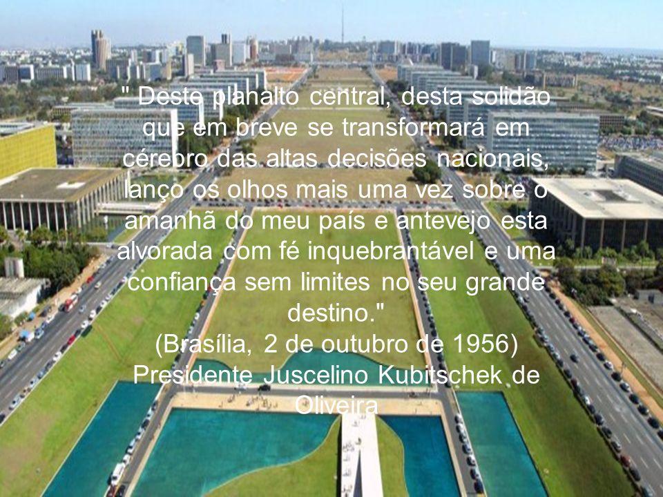 Brasília, o sonho do progresso e da integração nacional Governo Juscelino Kubitschek Desenvolvimentismo Desenvolvimentismo Plano de Metas(50 anos em 5) Plano de Metas(50 anos em 5) Modernização do Brasil Modernização do Brasil Integração Nacional Integração Nacional