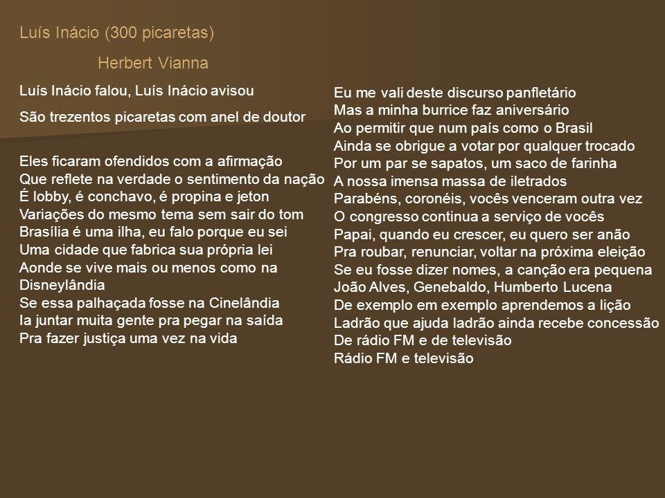 Luís Inácio (300 picaretas) Herbert Vianna Luís Inácio falou, Luís Inácio avisou São trezentos picaretas com anel de doutor Eles ficaram ofendidos com
