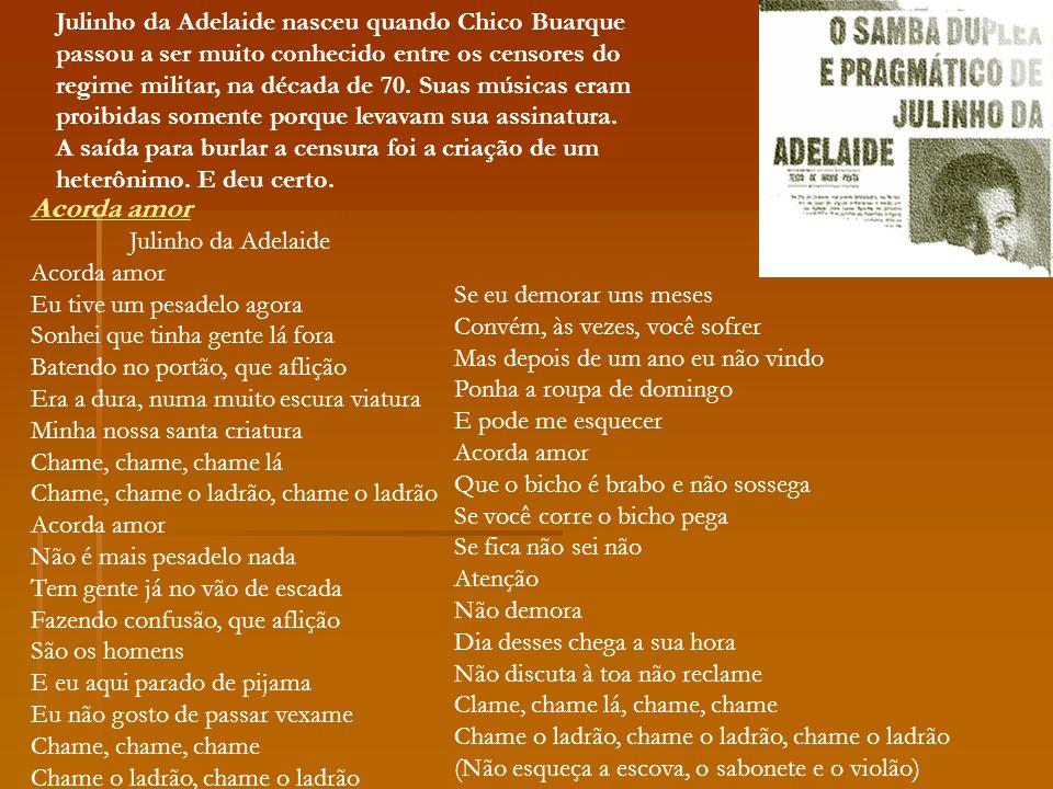 Julinho da Adelaide nasceu quando Chico Buarque passou a ser muito conhecido entre os censores do regime militar, na década de 70. Suas músicas eram p