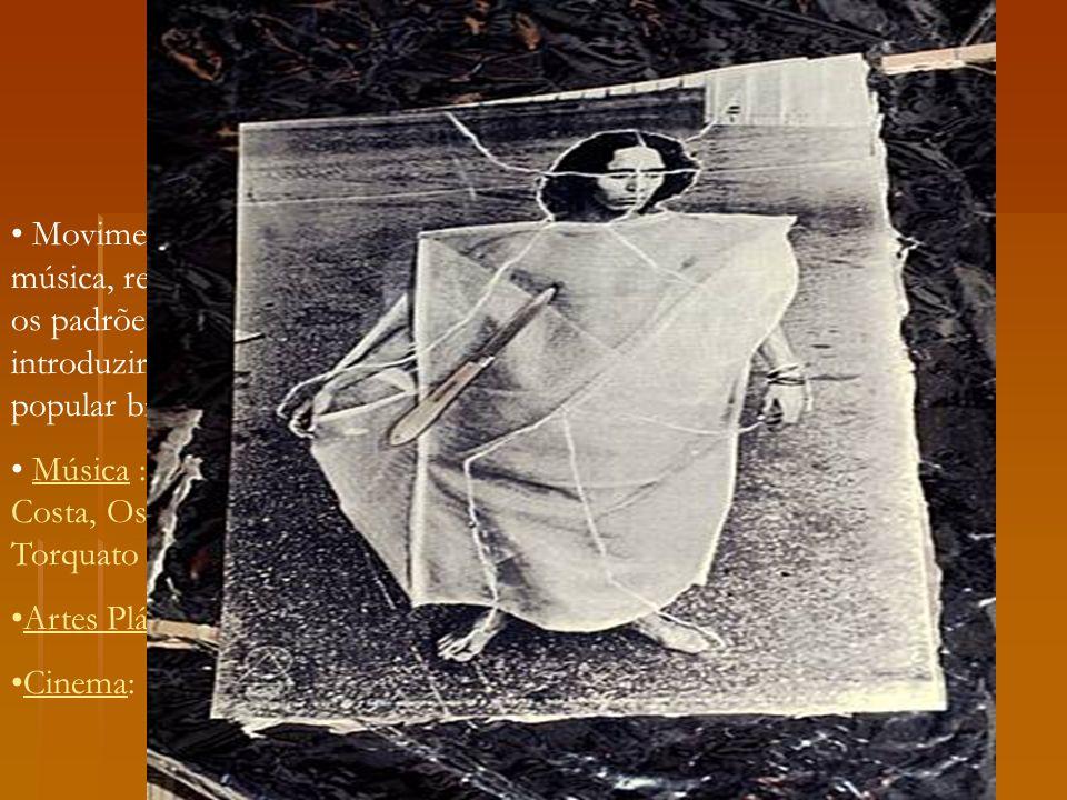 Tropicalismo Movimento cultural que se destacou na música, representavam um rompimento com os padrões estéticos vigentes. Na música, introduziram novo