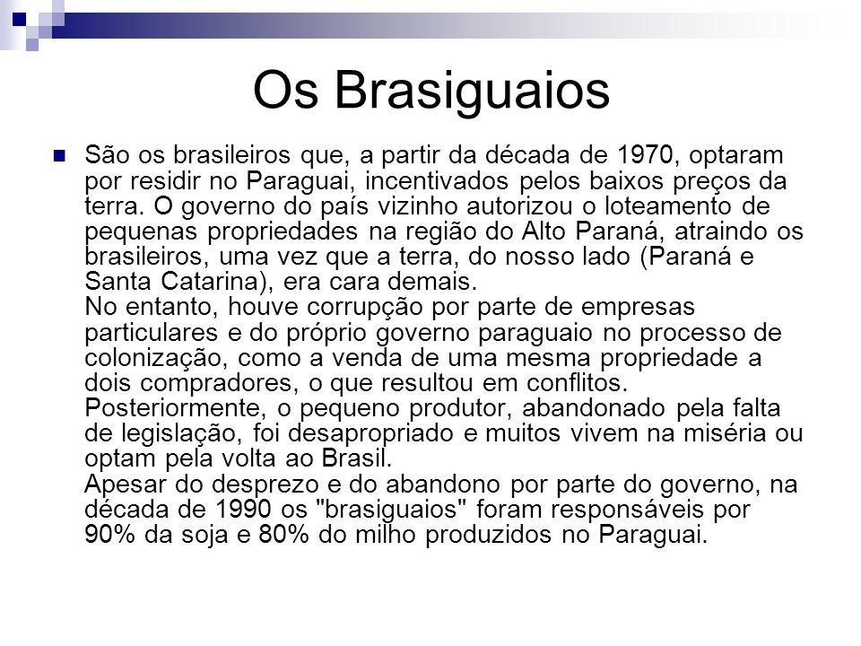 Os Brasiguaios São os brasileiros que, a partir da década de 1970, optaram por residir no Paraguai, incentivados pelos baixos preços da terra.