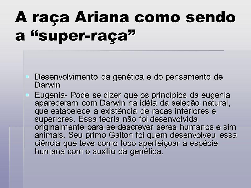 A raça Ariana como sendo a super-raça Desenvolvimento da genética e do pensamento de Darwin Desenvolvimento da genética e do pensamento de Darwin Euge