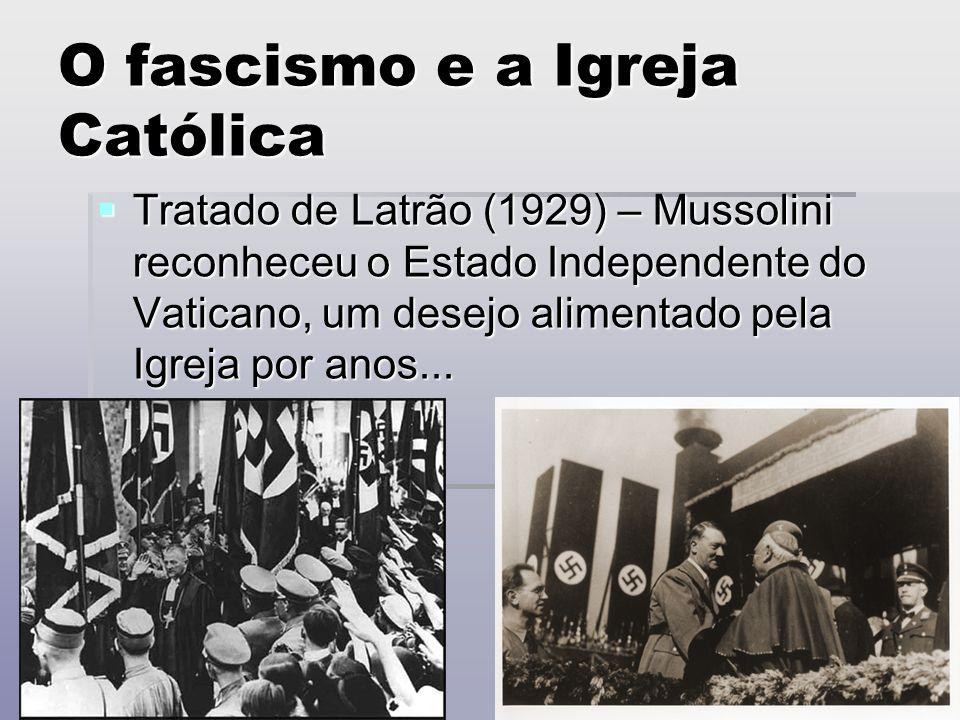 O fascismo e a Igreja Católica Tratado de Latrão (1929) – Mussolini reconheceu o Estado Independente do Vaticano, um desejo alimentado pela Igreja por