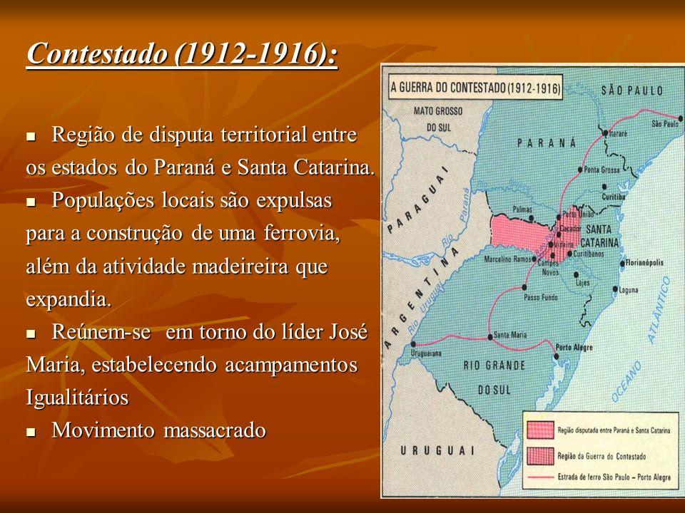 Contestado (1912-1916): Região de disputa territorial entre Região de disputa territorial entre os estados do Paraná e Santa Catarina.