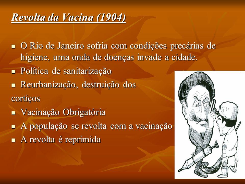 Revolta da Vacina (1904) O Rio de Janeiro sofria com condições precárias de higiene, uma onda de doenças invade a cidade.