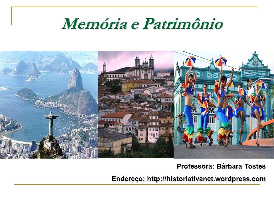 Memória e Patrimônio Professora: Bárbara Tostes Endereço: http://historiativanet.wordpress.com