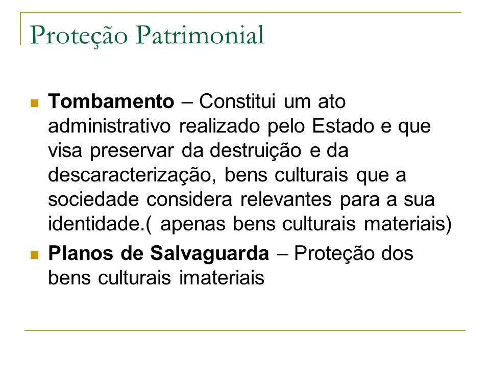 Proteção Patrimonial Tombamento – Constitui um ato administrativo realizado pelo Estado e que visa preservar da destruição e da descaracterização, ben