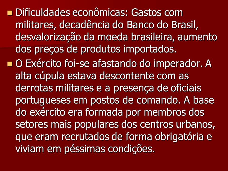 Dificuldades econômicas: Gastos com militares, decadência do Banco do Brasil, desvalorização da moeda brasileira, aumento dos preços de produtos impor