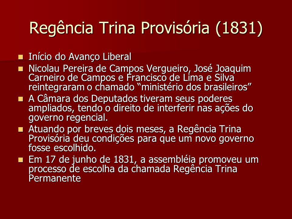 Regência Trina Provisória (1831) Início do Avanço Liberal Início do Avanço Liberal Nicolau Pereira de Campos Vergueiro, José Joaquim Carneiro de Campo