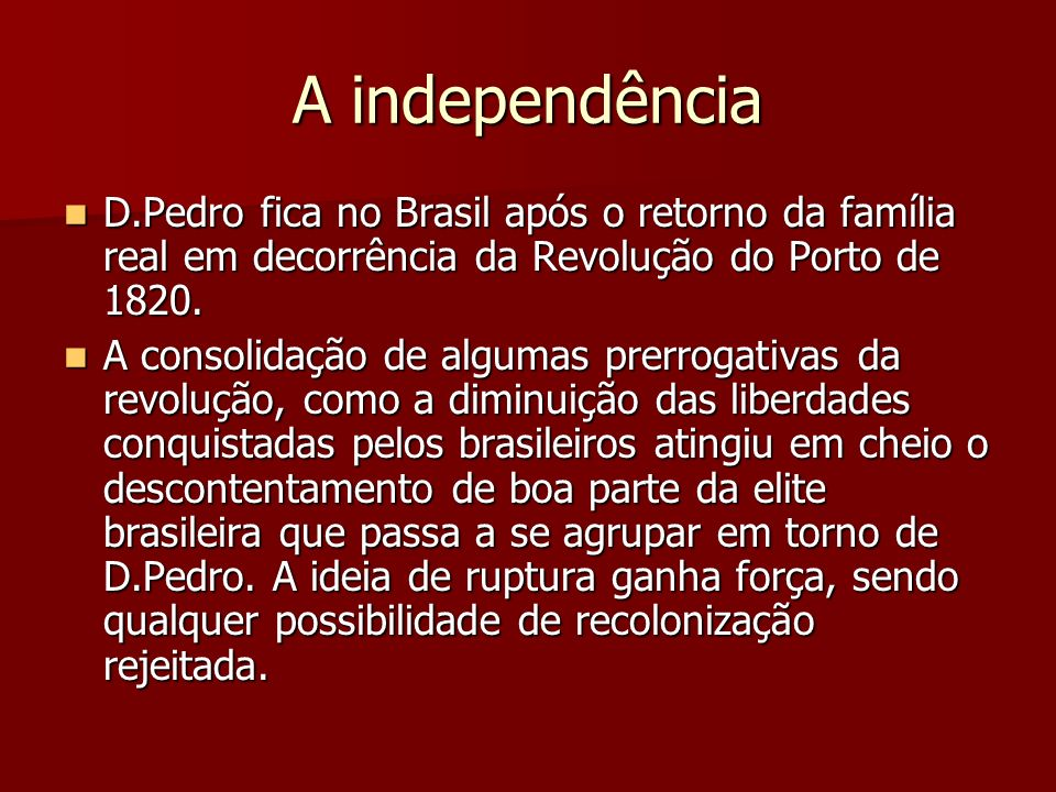 A independência D.Pedro fica no Brasil após o retorno da família real em decorrência da Revolução do Porto de 1820. D.Pedro fica no Brasil após o reto