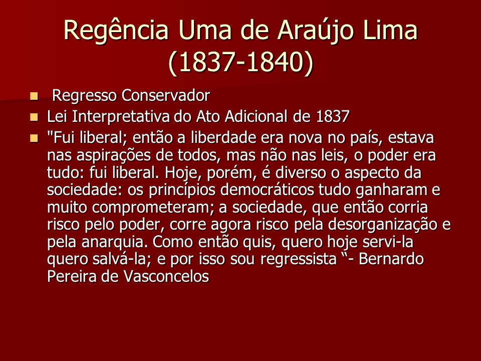 Regência Uma de Araújo Lima (1837-1840) Regresso Conservador Regresso Conservador Lei Interpretativa do Ato Adicional de 1837 Lei Interpretativa do At