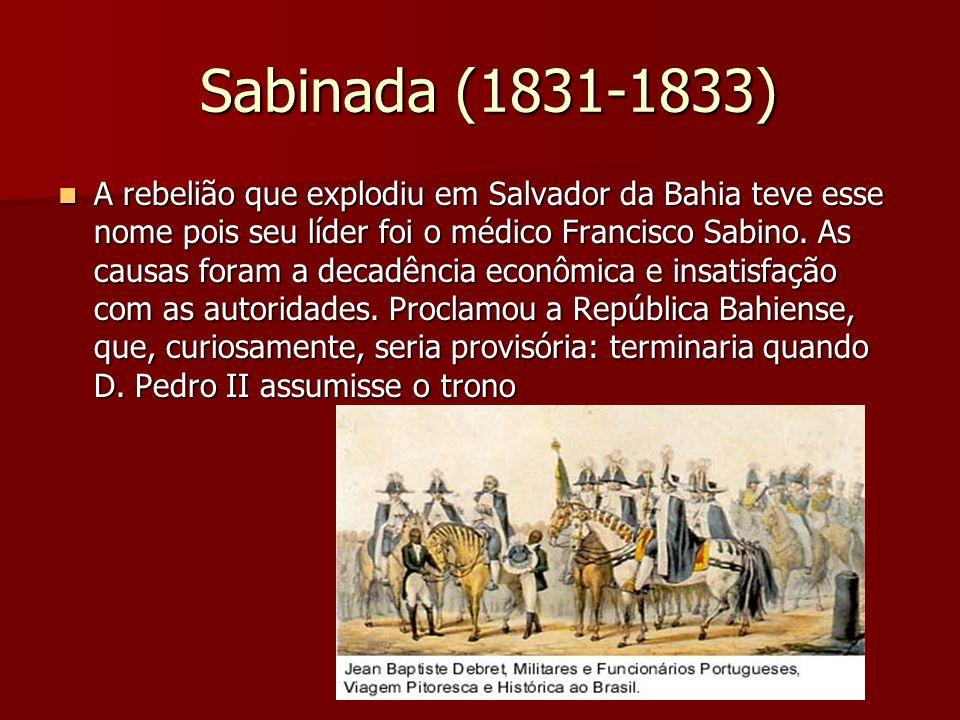 Sabinada (1831-1833) Sabinada (1831-1833) A rebelião que explodiu em Salvador da Bahia teve esse nome pois seu líder foi o médico Francisco Sabino. As