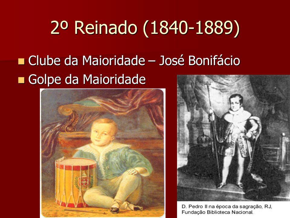 2º Reinado (1840-1889) Clube da Maioridade – José Bonifácio Clube da Maioridade – José Bonifácio Golpe da Maioridade Golpe da Maioridade