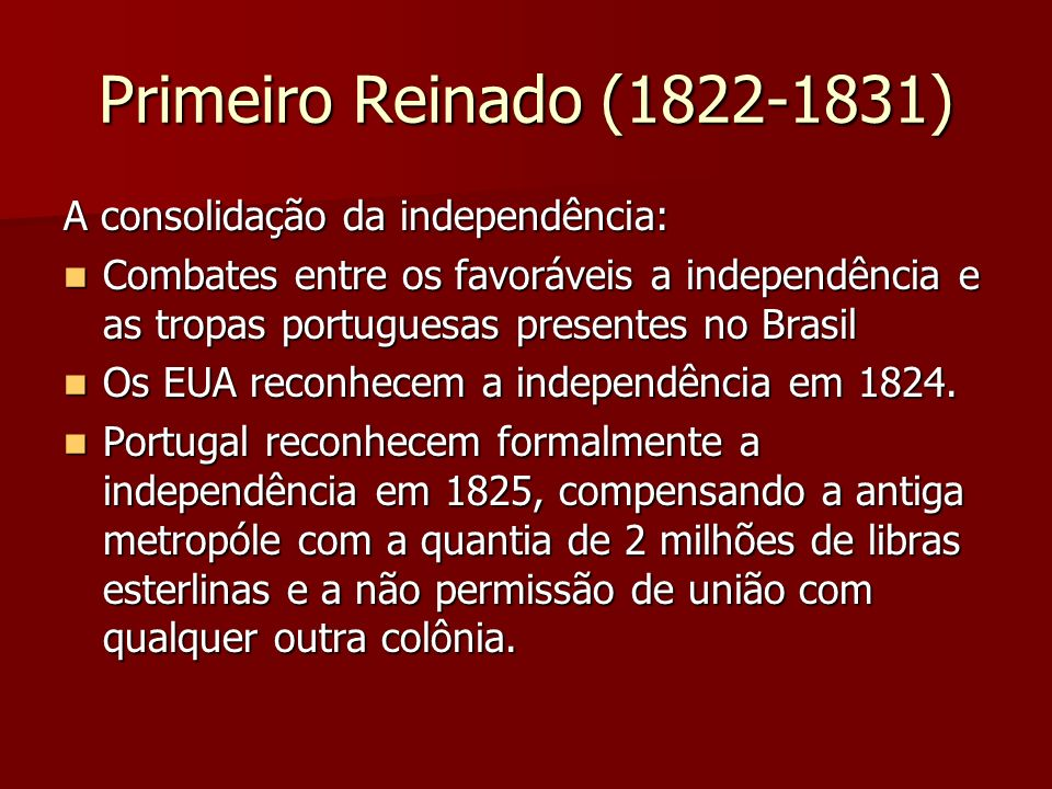 Primeiro Reinado (1822-1831) A consolidação da independência: Combates entre os favoráveis a independência e as tropas portuguesas presentes no Brasil