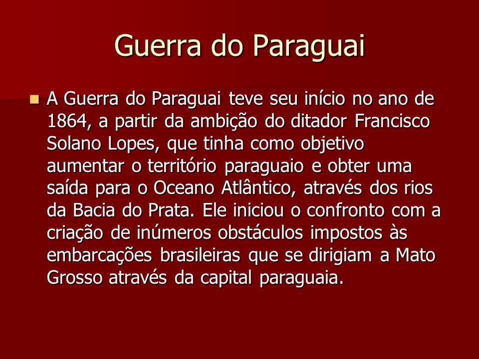 Guerra do Paraguai A Guerra do Paraguai teve seu início no ano de 1864, a partir da ambição do ditador Francisco Solano Lopes, que tinha como objetivo