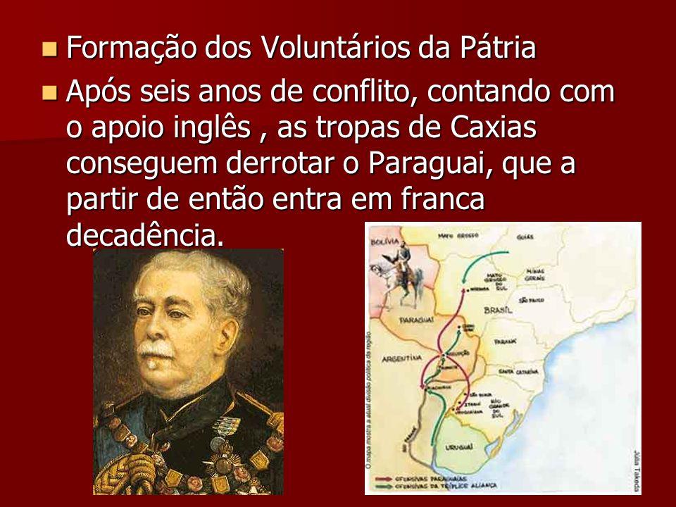 Formação dos Voluntários da Pátria Formação dos Voluntários da Pátria Após seis anos de conflito, contando com o apoio inglês, as tropas de Caxias con