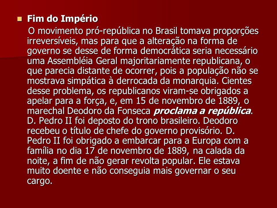 Fim do Império Fim do Império O movimento pró-república no Brasil tomava proporções irreversíveis, mas para que a alteração na forma de governo se des