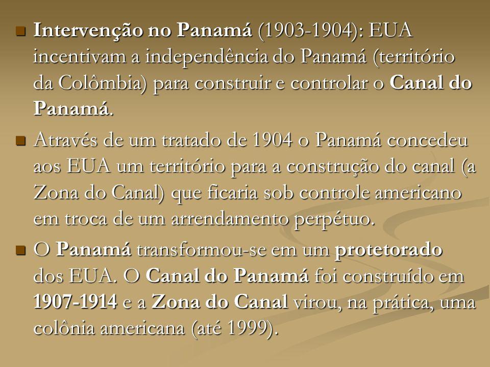 Intervenção no Panamá (1903-1904): EUA incentivam a independência do Panamá (território da Colômbia) para construir e controlar o Canal do Panamá. Int