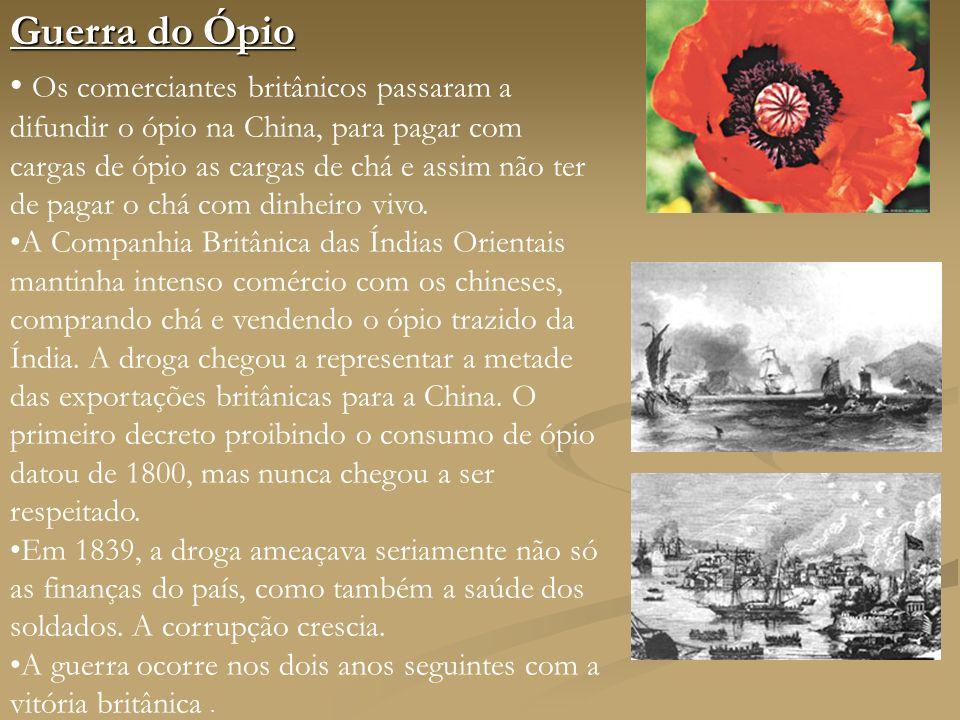 Guerra do Ópio Os comerciantes britânicos passaram a difundir o ópio na China, para pagar com cargas de ópio as cargas de chá e assim não ter de pagar