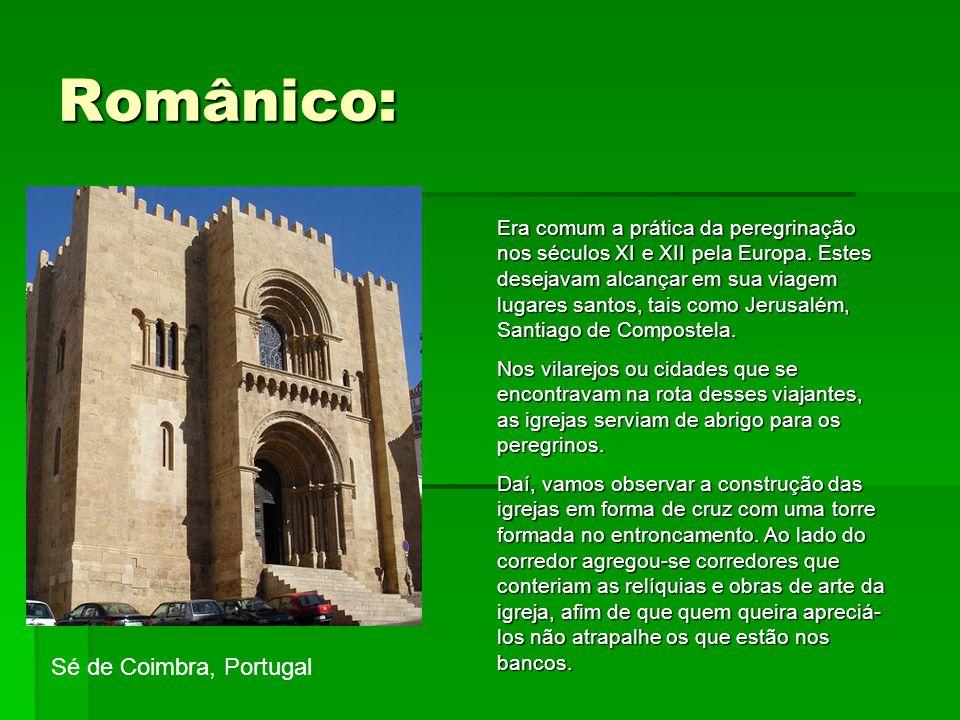 Românico: Sé de Coimbra, Portugal Era comum a prática da peregrinação nos séculos XI e XII pela Europa. Estes desejavam alcançar em sua viagem lugares
