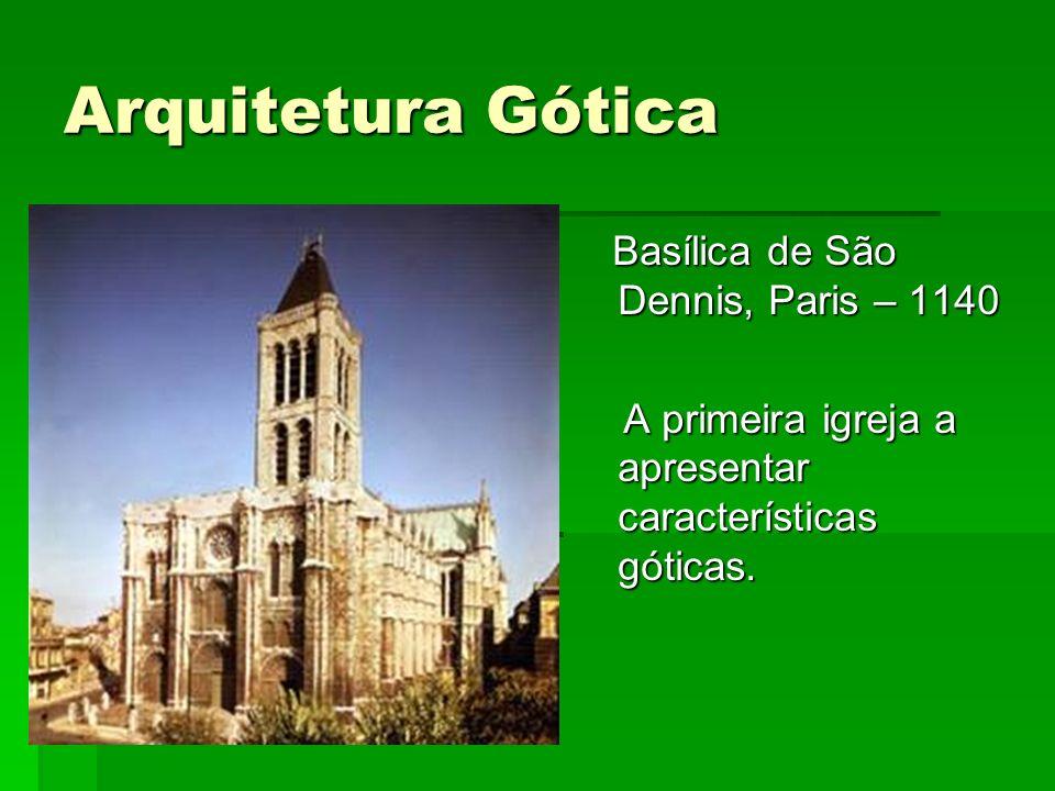 Arquitetura Gótica Basílica de São Dennis, Paris – 1140 Basílica de São Dennis, Paris – 1140 A primeira igreja a apresentar características góticas. A