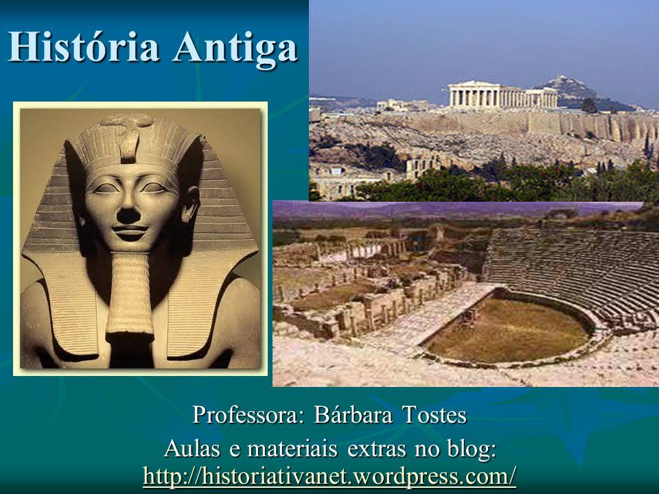 História Antiga Professora: Bárbara Tostes Aulas e materiais extras no blog: http://historiativanet.wordpress.com/ http://historiativanet.wordpress.com/