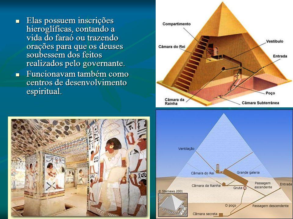 Elas possuem inscrições hieroglíficas, contando a vida do faraó ou trazendo orações para que os deuses soubessem dos feitos realizados pelo governante.