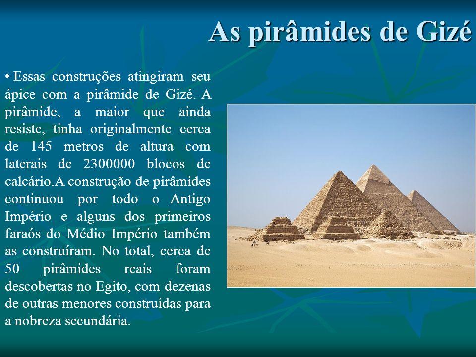 As pirâmides de Gizé Essas construções atingiram seu ápice com a pirâmide de Gizé.