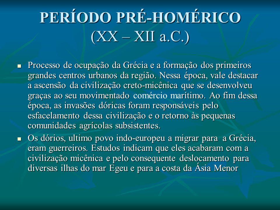 PERÍODO PRÉ-HOMÉRICO (XX – XII a.C.) Processo de ocupação da Grécia e a formação dos primeiros grandes centros urbanos da região.