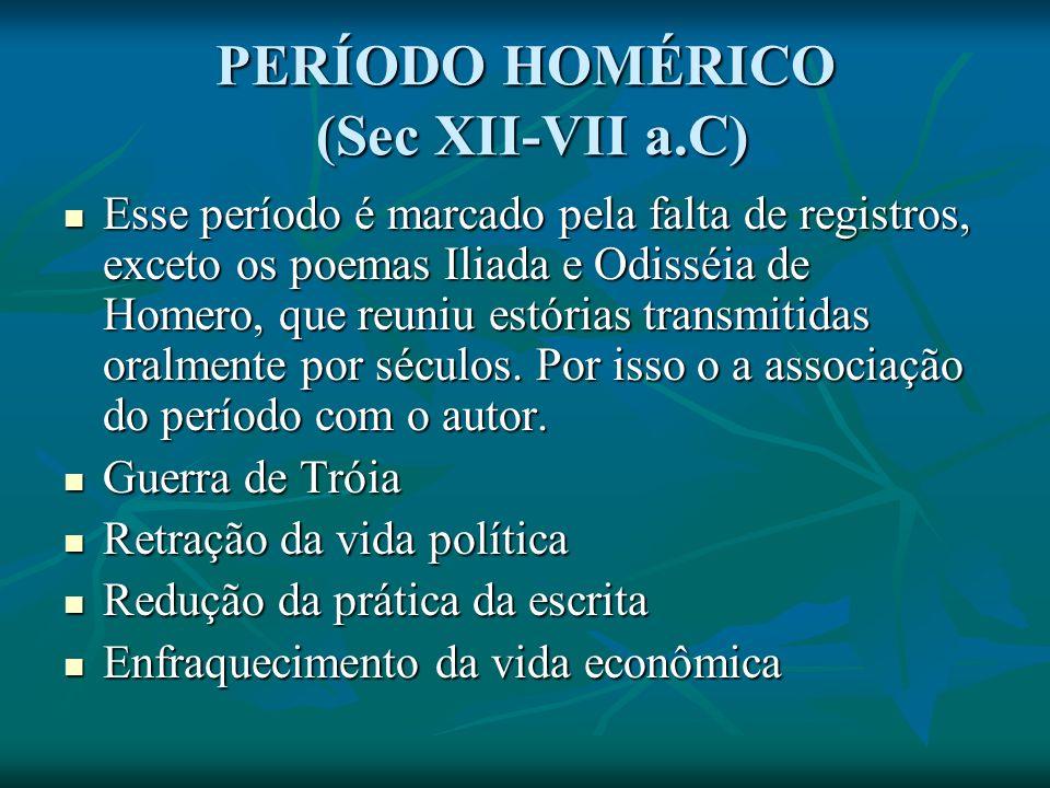 PERÍODO HOMÉRICO (Sec XII-VII a.C) Esse período é marcado pela falta de registros, exceto os poemas Iliada e Odisséia de Homero, que reuniu estórias transmitidas oralmente por séculos.