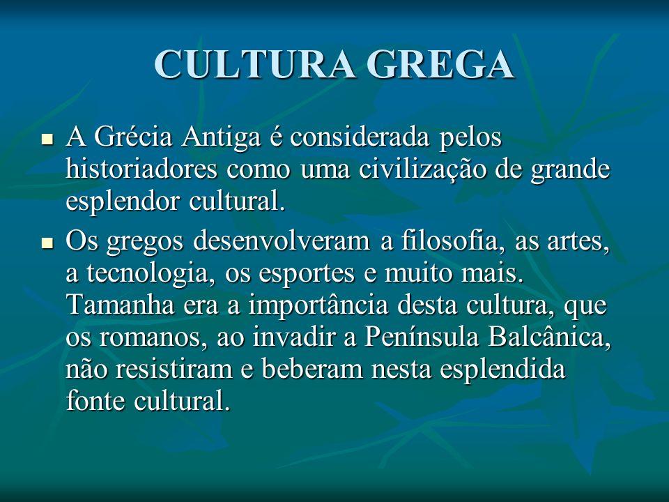 CULTURA GREGA A Grécia Antiga é considerada pelos historiadores como uma civilização de grande esplendor cultural.