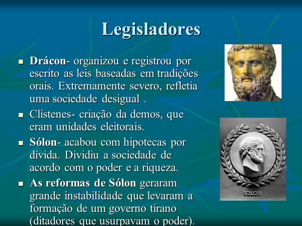Legisladores Drácon- organizou e registrou por escrito as leis baseadas em tradições orais.