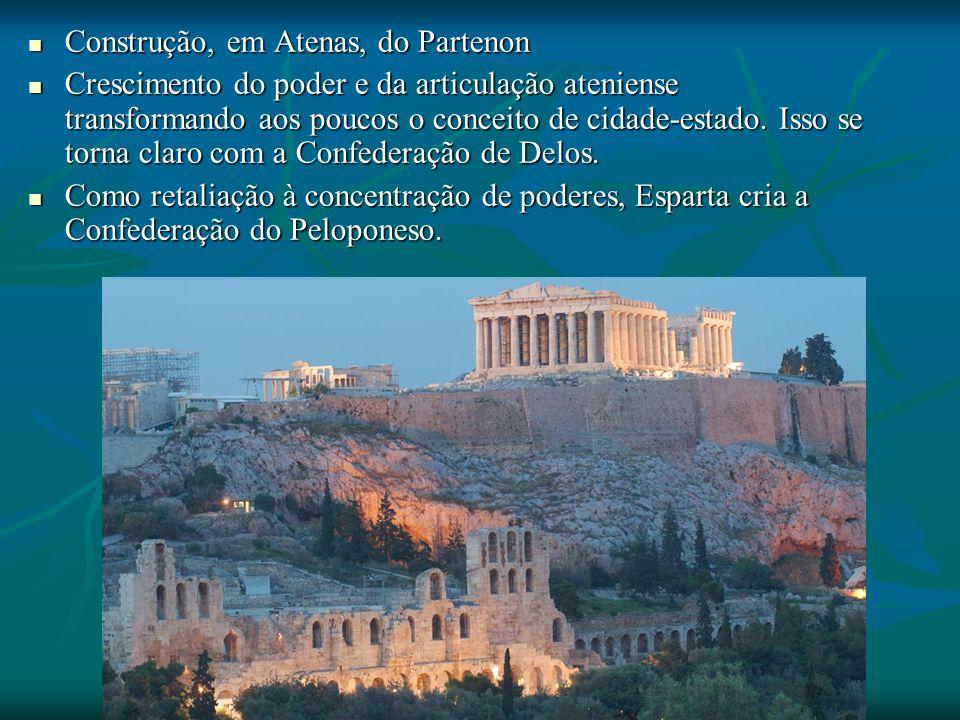 Construção, em Atenas, do Partenon Construção, em Atenas, do Partenon Crescimento do poder e da articulação ateniense transformando aos poucos o conceito de cidade-estado.