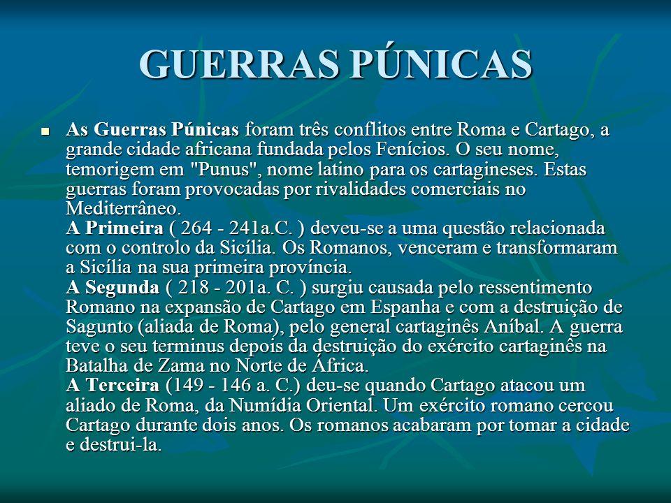 GUERRAS PÚNICAS As Guerras Púnicas foram três conflitos entre Roma e Cartago, a grande cidade africana fundada pelos Fenícios.