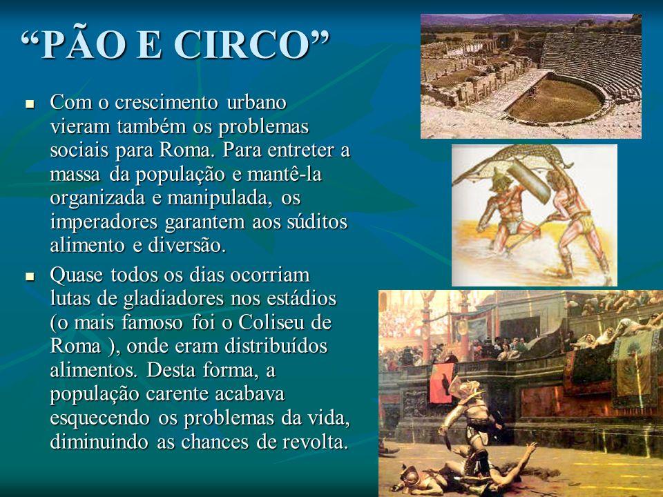 PÃO E CIRCO Com o crescimento urbano vieram também os problemas sociais para Roma.