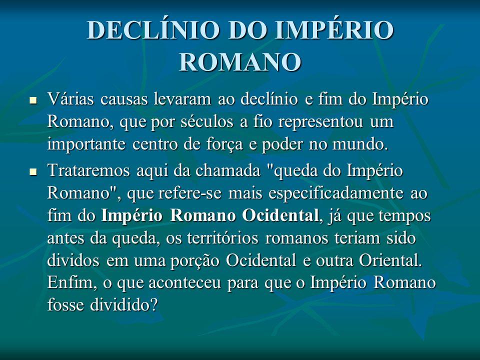 DECLÍNIO DO IMPÉRIO ROMANO Várias causas levaram ao declínio e fim do Império Romano, que por séculos a fio representou um importante centro de força e poder no mundo.