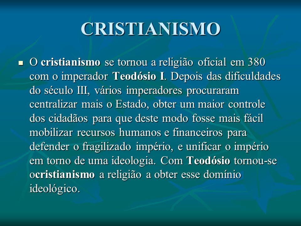CRISTIANISMO O cristianismo se tornou a religião oficial em 380 com o imperador Teodósio I.