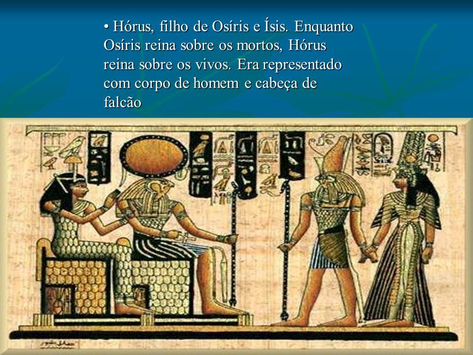 Hórus, filho de Osíris e Ísis.Enquanto Osíris reina sobre os mortos, Hórus reina sobre os vivos.
