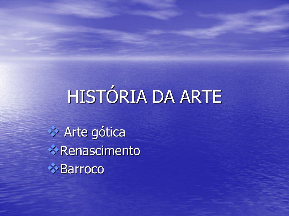 HISTÓRIA DA ARTE Arte gótica Arte gótica Renascimento Renascimento Barroco Barroco
