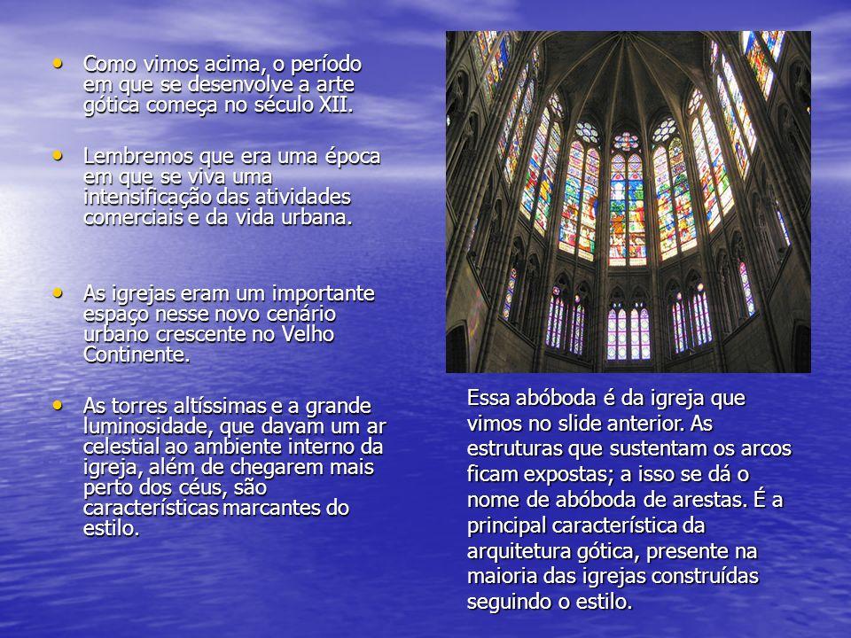 Como vimos acima, o período em que se desenvolve a arte gótica começa no século XII. Como vimos acima, o período em que se desenvolve a arte gótica co