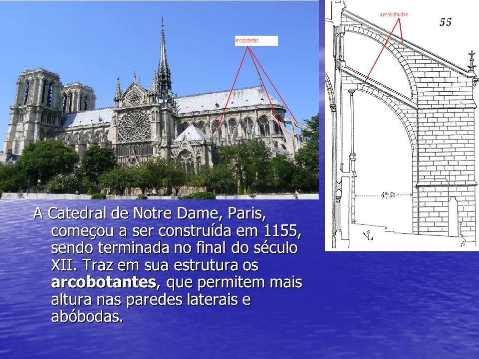 A Catedral de Notre Dame, Paris, começou a ser construída em 1155, sendo terminada no final do século XII. Traz em sua estrutura os arcobotantes, que