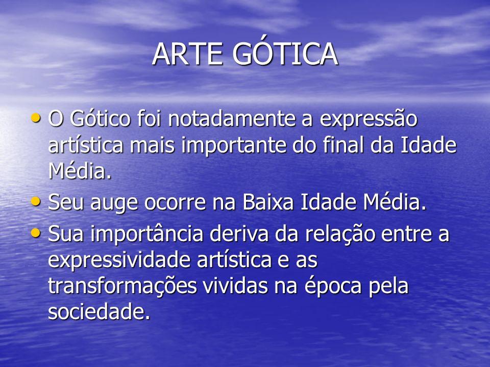 ARTE GÓTICA O Gótico foi notadamente a expressão artística mais importante do final da Idade Média. O Gótico foi notadamente a expressão artística mai